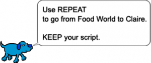 "Blue dog saying ""Use REPEAT to go from Food World to Claire. KEEP your script."""